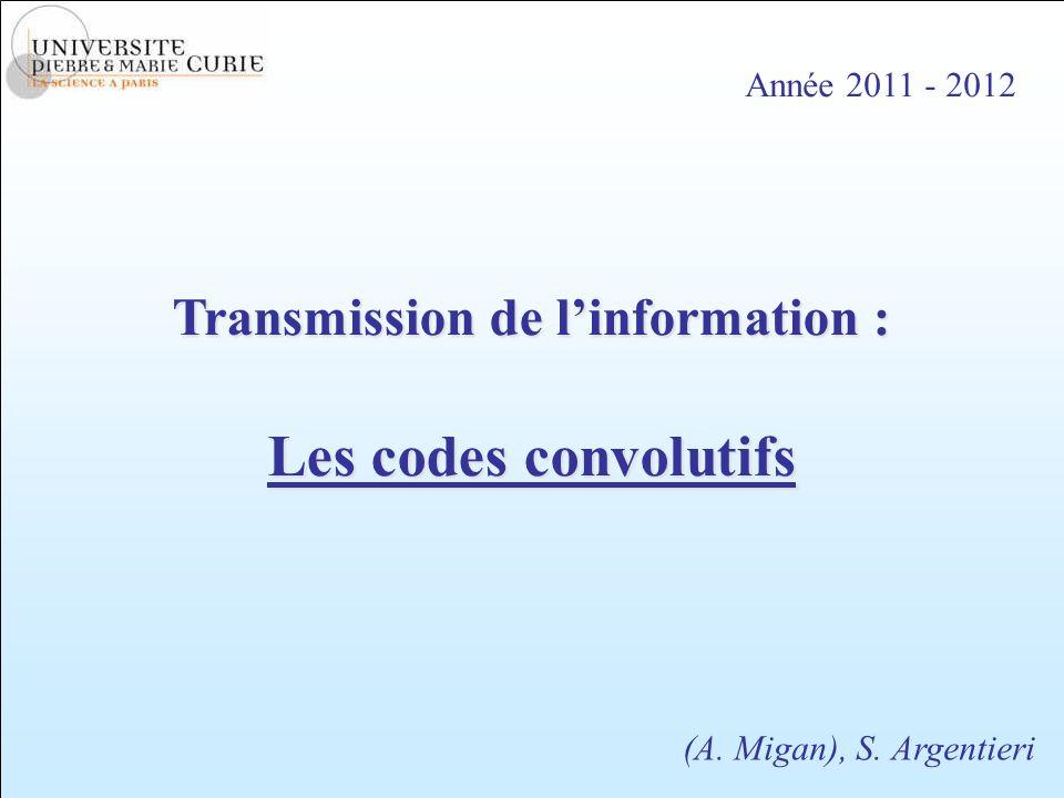 Année 2011 - 2012 Transmission de linformation : Les codes convolutifs (A. Migan), S. Argentieri