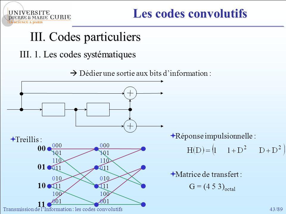 43/89Transmission de lInformation : les codes convolutifs III. Codes particuliers Dédier une sortie aux bits dinformation : III. 1. Les codes systémat