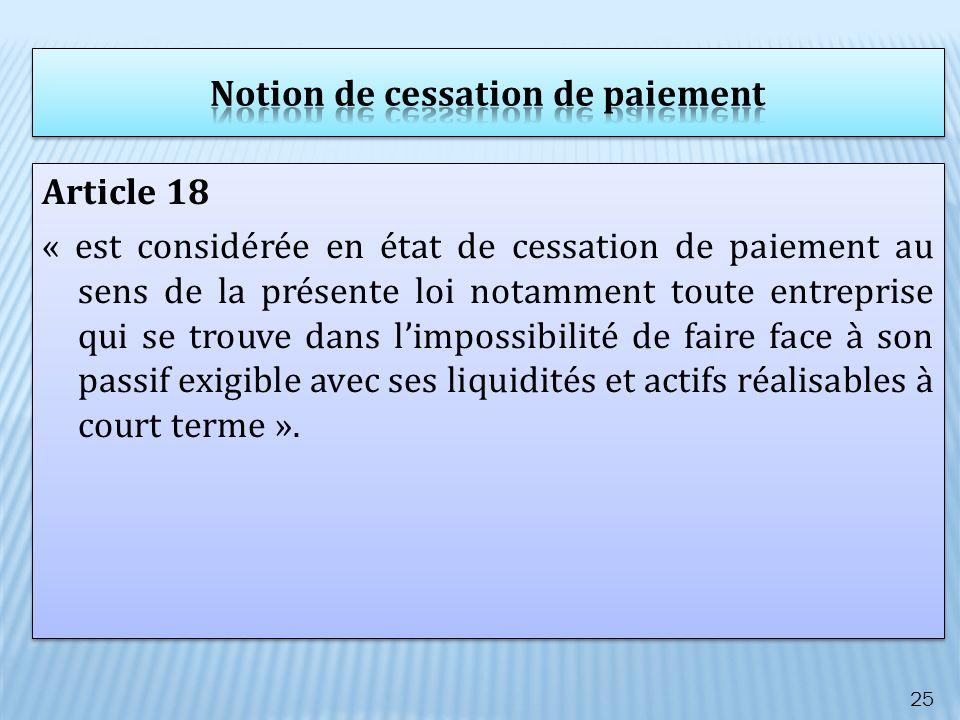 Article 18 « est considérée en état de cessation de paiement au sens de la présente loi notamment toute entreprise qui se trouve dans limpossibilité d