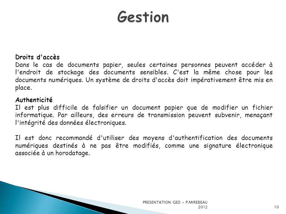 PRESENTATION GED - P.MIREBEAU 201210 Droits d'accès Dans le cas de documents papier, seules certaines personnes peuvent accéder à l'endroit de stockag