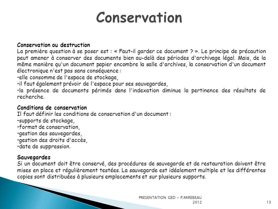 PRESENTATION GED - P.MIREBEAU 201213 Conservation ou destruction La première question à se poser est : « Faut-il garder ce document ? ». Le principe d