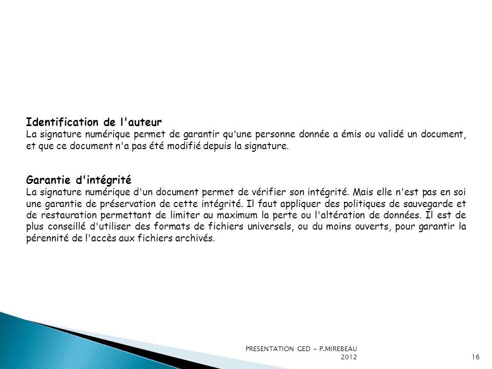 PRESENTATION GED - P.MIREBEAU 201216 Identification de l'auteur La signature numérique permet de garantir qu'une personne donnée a émis ou validé un d