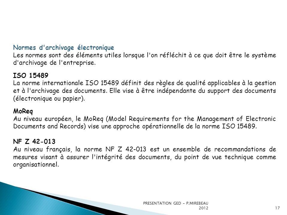 PRESENTATION GED - P.MIREBEAU 201217 Normes d'archivage électronique Les normes sont des éléments utiles lorsque l'on réfléchit à ce que doit être le