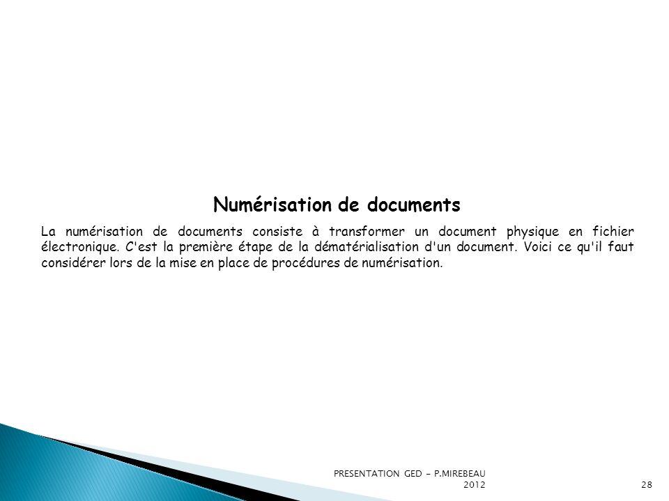 PRESENTATION GED - P.MIREBEAU 201228 Numérisation de documents La numérisation de documents consiste à transformer un document physique en fichier éle