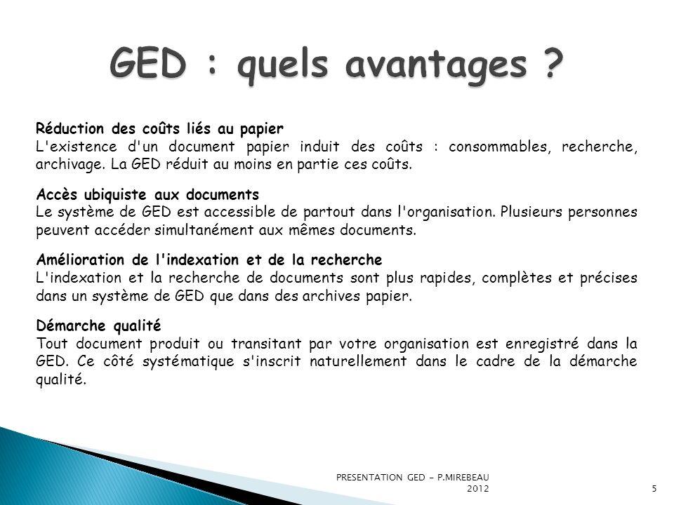PRESENTATION GED - P.MIREBEAU 20125 Réduction des coûts liés au papier L'existence d'un document papier induit des coûts : consommables, recherche, ar