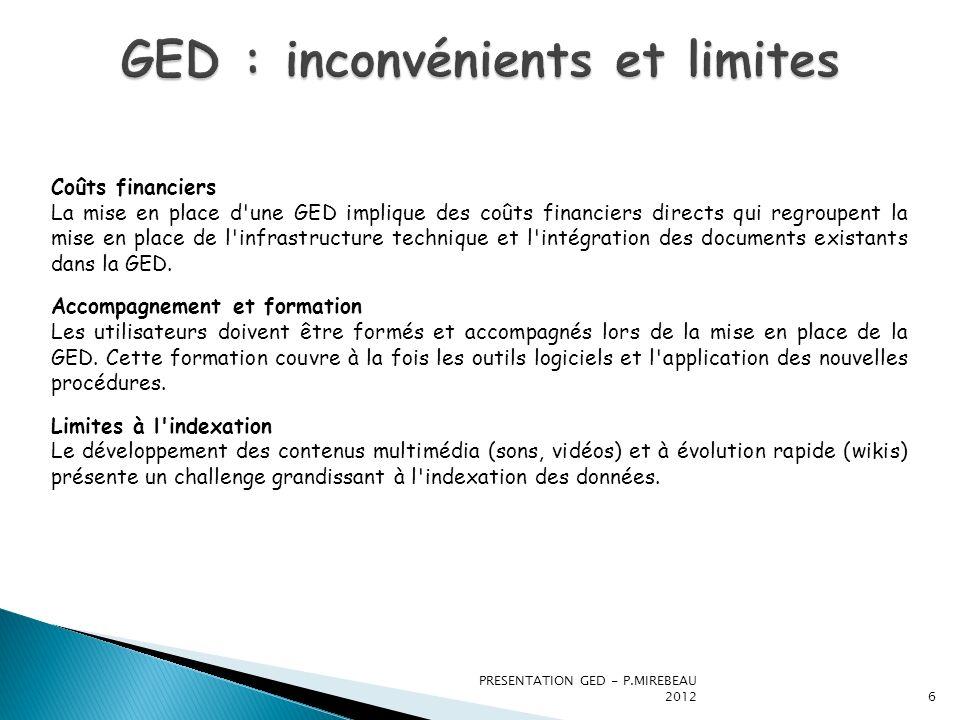 PRESENTATION GED - P.MIREBEAU 20126 Coûts financiers La mise en place d'une GED implique des coûts financiers directs qui regroupent la mise en place