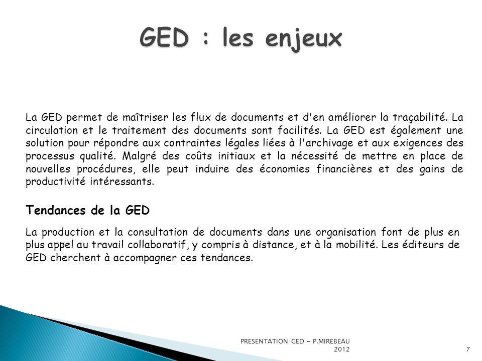 PRESENTATION GED - P.MIREBEAU 20127 La GED permet de maîtriser les flux de documents et d'en améliorer la traçabilité. La circulation et le traitement
