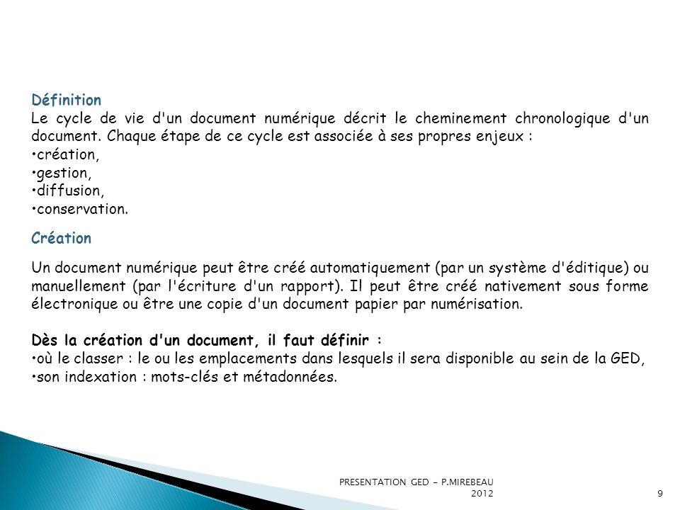 PRESENTATION GED - P.MIREBEAU 20129 Définition Le cycle de vie d'un document numérique décrit le cheminement chronologique d'un document. Chaque étape
