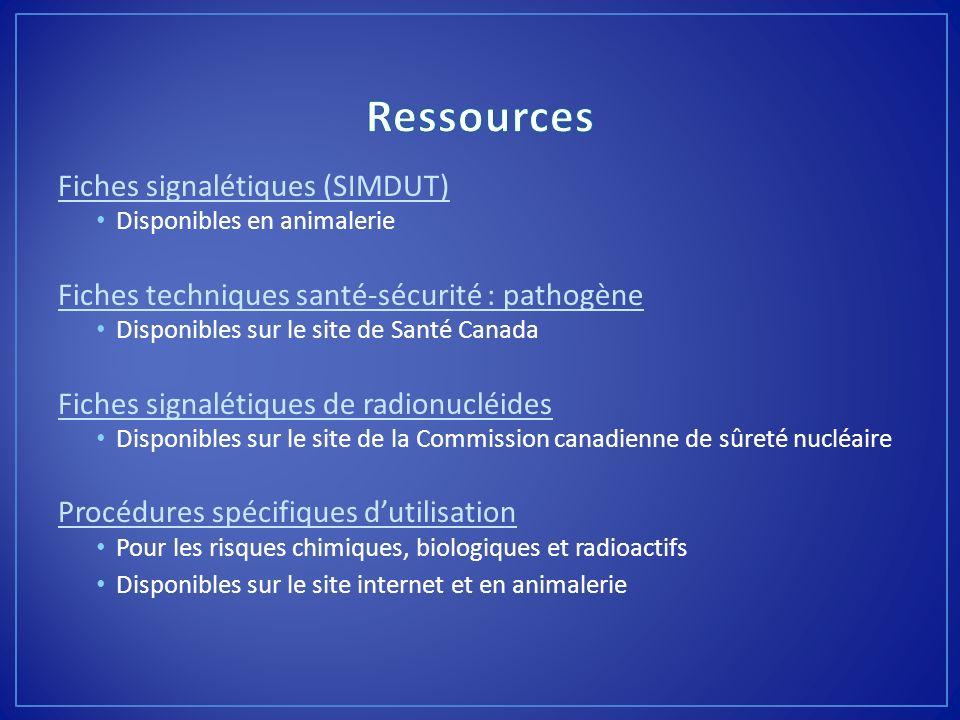Fiches signalétiques (SIMDUT) Disponibles en animalerie Fiches techniques santé-sécurité : pathogène Disponibles sur le site de Santé Canada Fiches si