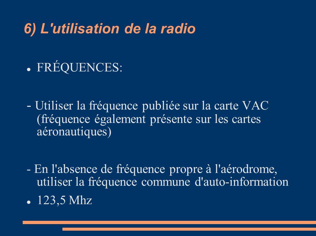 6) L'utilisation de la radio FRÉQUENCES: - Utiliser la fréquence publiée sur la carte VAC (fréquence également présente sur les cartes aéronautiques)