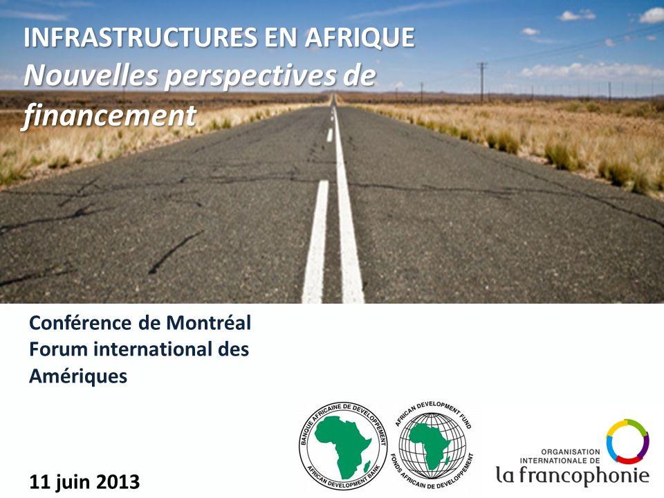 Conférence de Montréal Forum international des Amériques 11 juin 2013 1 INFRASTRUCTURES EN AFRIQUE INFRASTRUCTURES EN AFRIQUE Nouvelles perspectives de financement