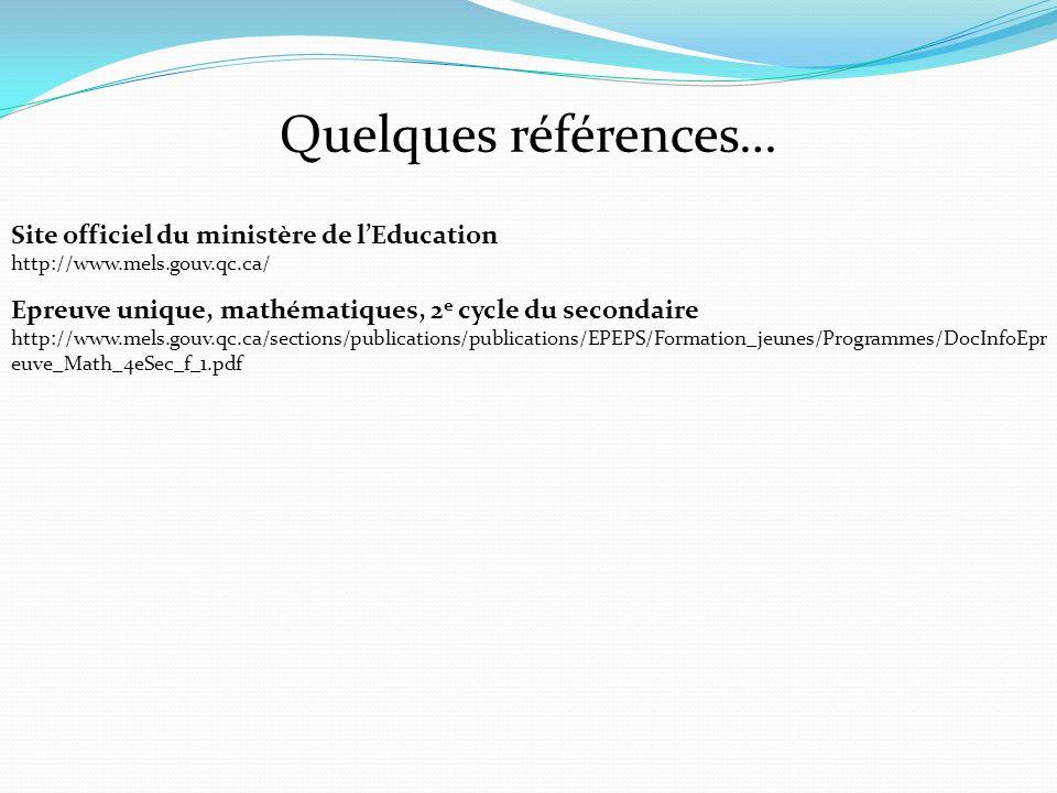 Site officiel du ministère de lEducation http://www.mels.gouv.qc.ca/ Quelques références… Epreuve unique, mathématiques, 2 e cycle du secondaire http: