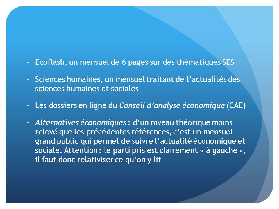 -Ecoflash, un mensuel de 6 pages sur des thématiques SES -Sciences humaines, un mensuel traitant de lactualités des sciences humaines et sociales -Les