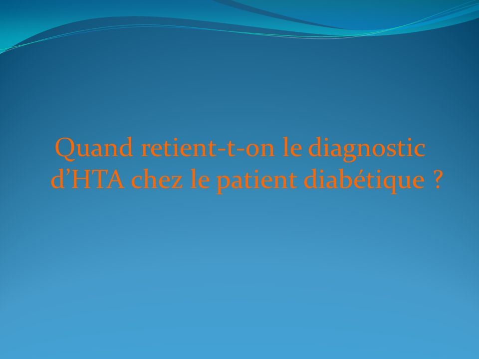 Quand retient-t-on le diagnostic dHTA chez le patient diabétique ?