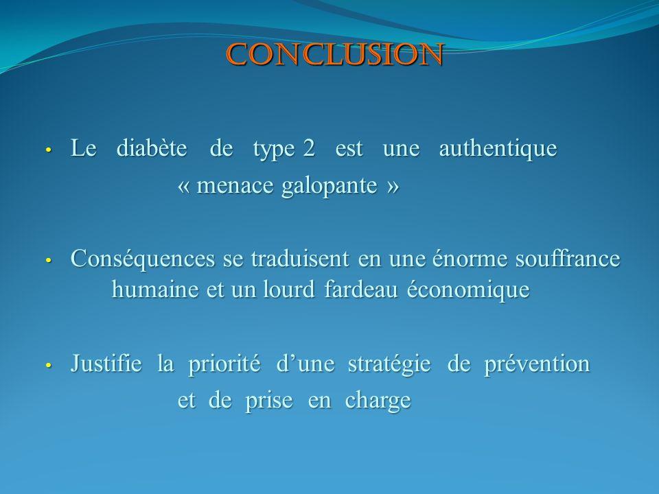CONCLUSION Le diabète de type 2 est une authentique Le diabète de type 2 est une authentique « menace galopante » Conséquences se traduisent en une én