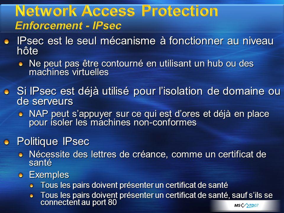 IPsec est le seul mécanisme à fonctionner au niveau hôte Ne peut pas être contourné en utilisant un hub ou des machines virtuelles Si IPsec est déjà u