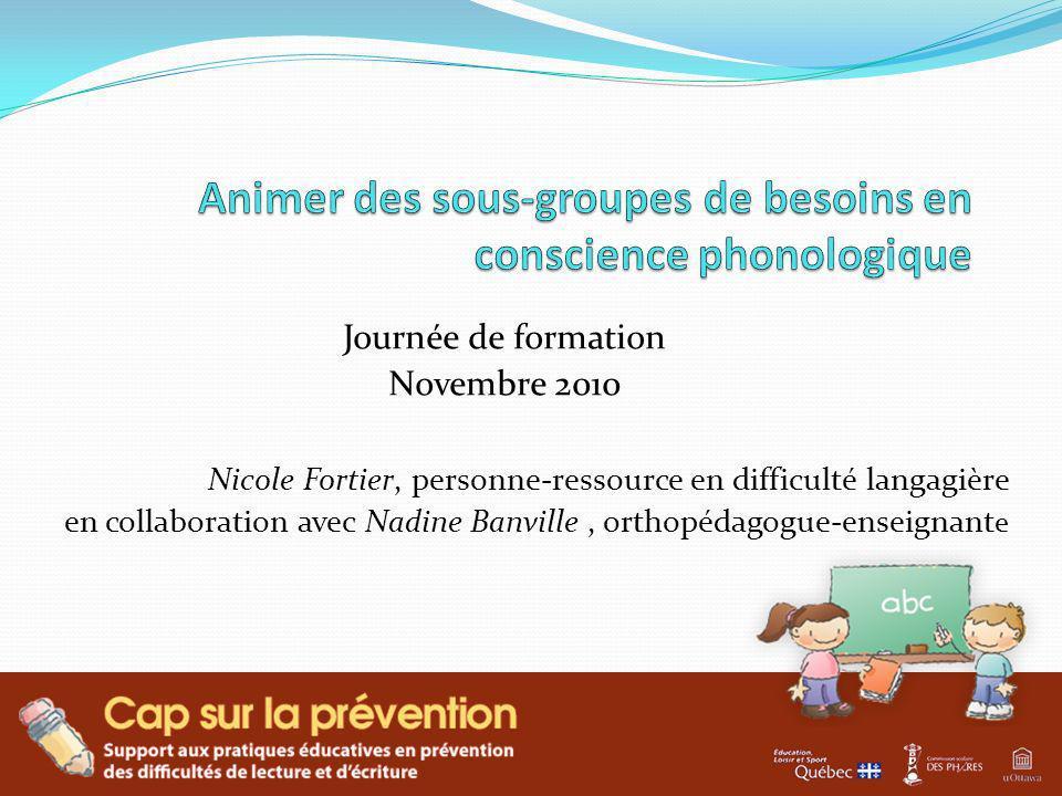 Journée de formation Novembre 2010 Nicole Fortier, personne-ressource en difficulté langagière en collaboration avec Nadine Banville, orthopédagogue-e
