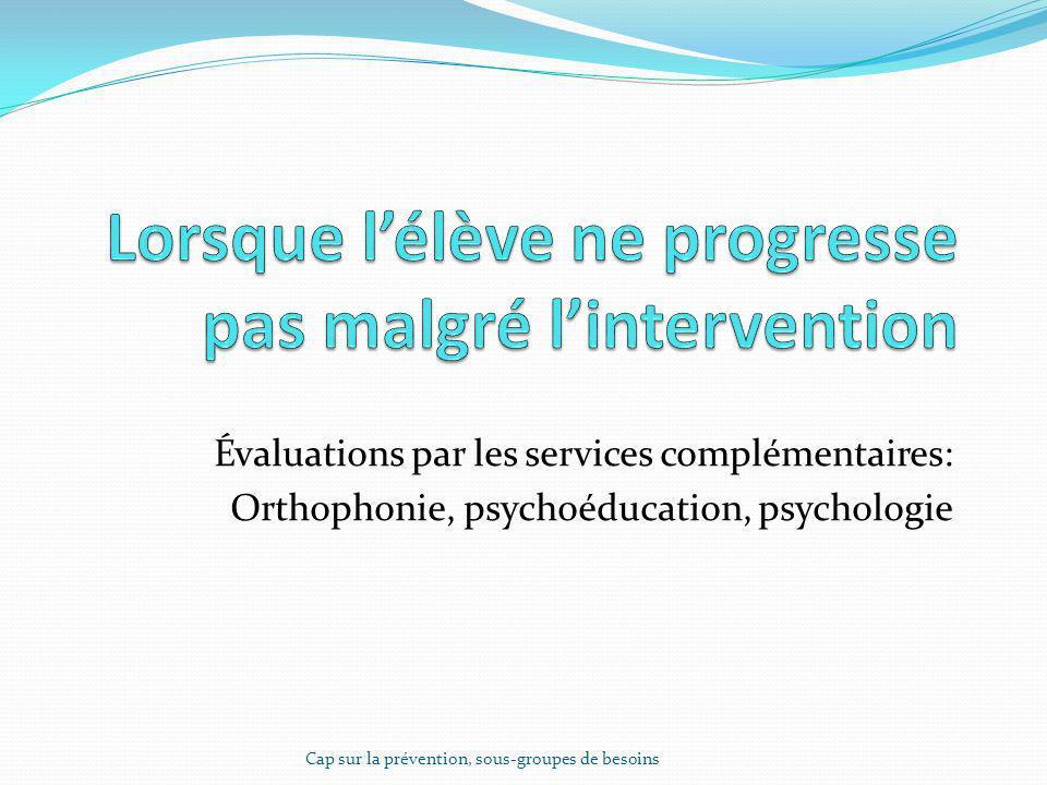 Évaluations par les services complémentaires: Orthophonie, psychoéducation, psychologie Cap sur la prévention, sous-groupes de besoins