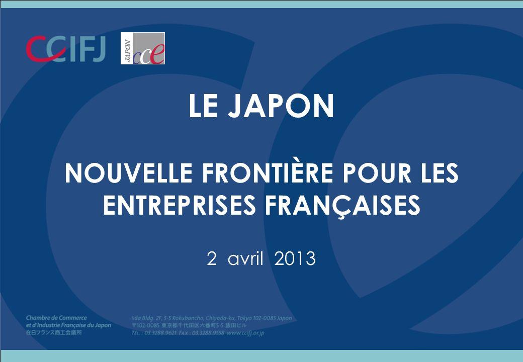 LE JAPON NOUVELLE FRONTIÈRE POUR LES ENTREPRISES FRANÇAISES 2 avril 2013