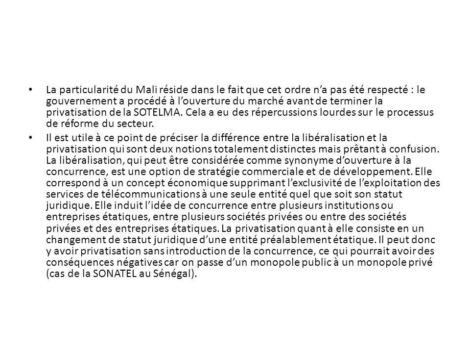La particularité du Mali réside dans le fait que cet ordre na pas été respecté : le gouvernement a procédé à louverture du marché avant de terminer la