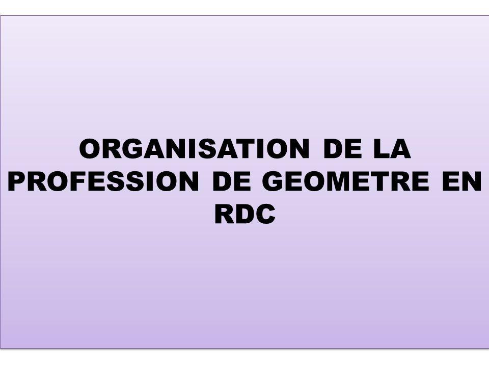 ORGANISATION DE LA PROFESSION DE GEOMETRE EN RDC