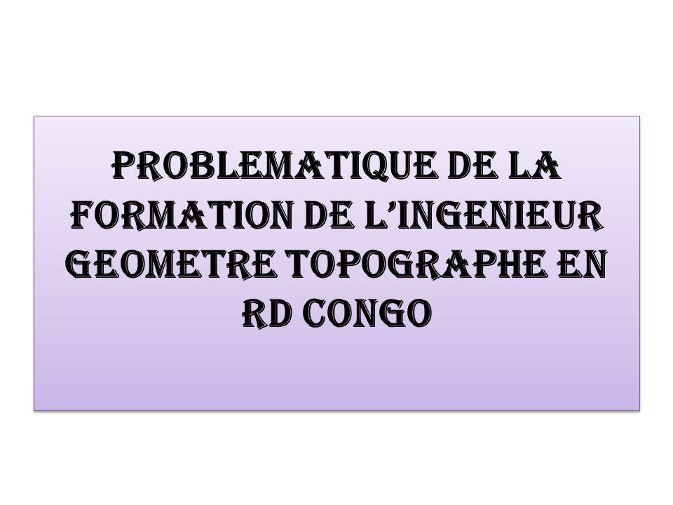 PROBLEMATIQUE DE LA FORMATION DE LINGENIEUR GEOMETRE TOPOGRAPHE EN RD CONGO