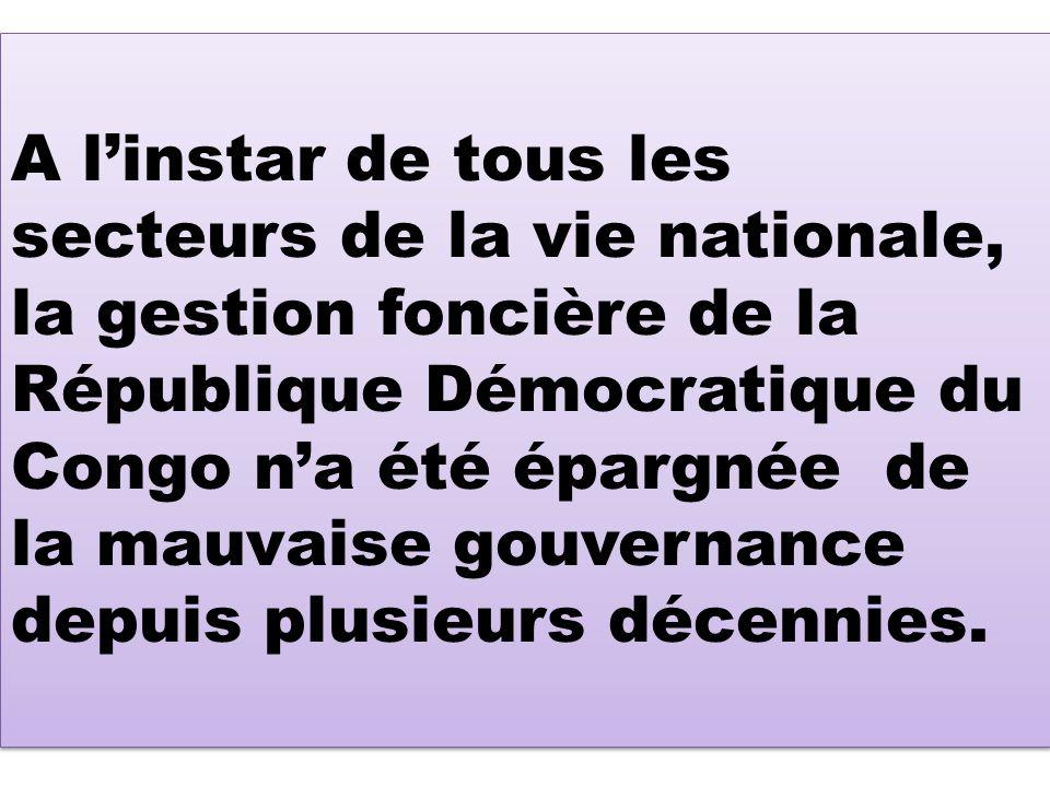 A linstar de tous les secteurs de la vie nationale, la gestion foncière de la République Démocratique du Congo na été épargnée de la mauvaise gouverna