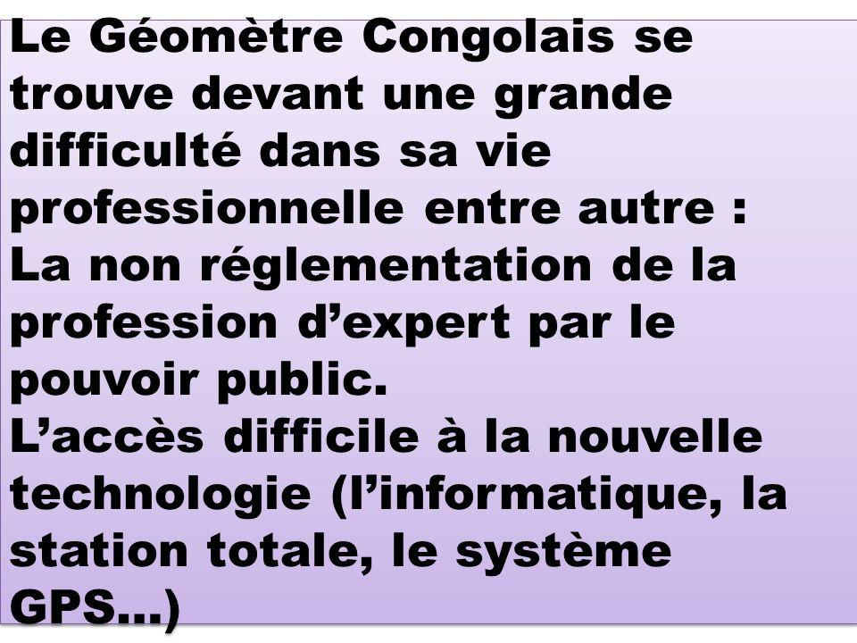 Le Géomètre Congolais se trouve devant une grande difficulté dans sa vie professionnelle entre autre : La non réglementation de la profession dexpert