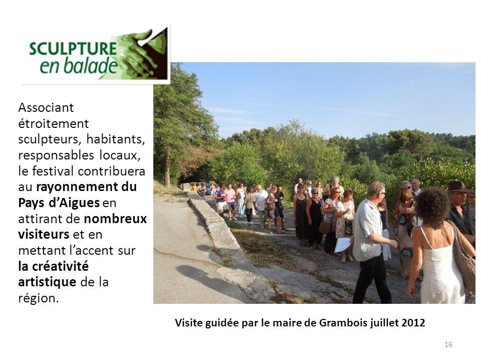 Visite guidée par le maire de Grambois juillet 2012 Associant étroitement sculpteurs, habitants, responsables locaux, le festival contribuera au rayonnement du Pays dAigues en attirant de nombreux visiteurs et en mettant laccent sur la créativité artistique de la région.