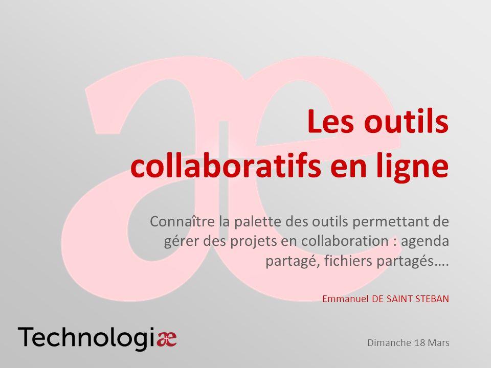 Dimanche 18 Mars Les outils collaboratifs en ligne Connaître la palette des outils permettant de gérer des projets en collaboration : agenda partagé, fichiers partagés….