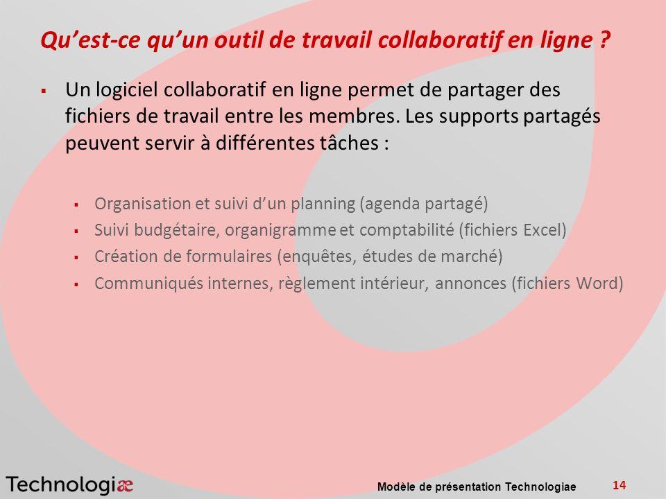 Modèle de présentation Technologiae 14 Quest-ce quun outil de travail collaboratif en ligne ? Un logiciel collaboratif en ligne permet de partager des