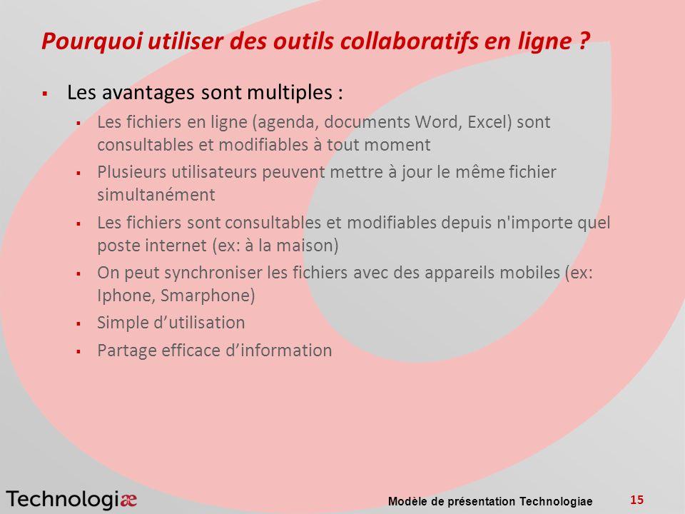 Modèle de présentation Technologiae 15 Pourquoi utiliser des outils collaboratifs en ligne ? Les avantages sont multiples : Les fichiers en ligne (age