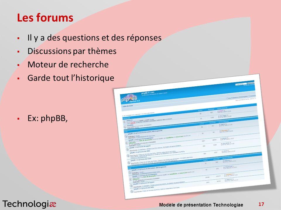 Les forums Il y a des questions et des réponses Discussions par thèmes Moteur de recherche Garde tout lhistorique Ex: phpBB, Modèle de présentation Technologiae 17
