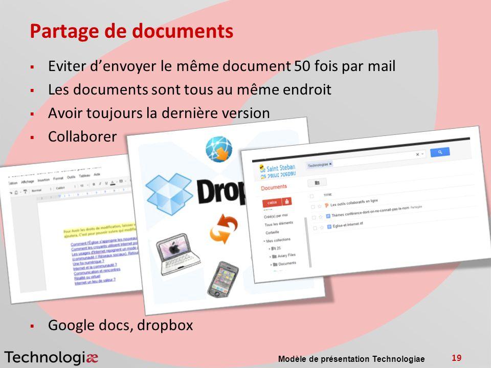 Partage de documents Eviter denvoyer le même document 50 fois par mail Les documents sont tous au même endroit Avoir toujours la dernière version Collaborer Google docs, dropbox Modèle de présentation Technologiae 19