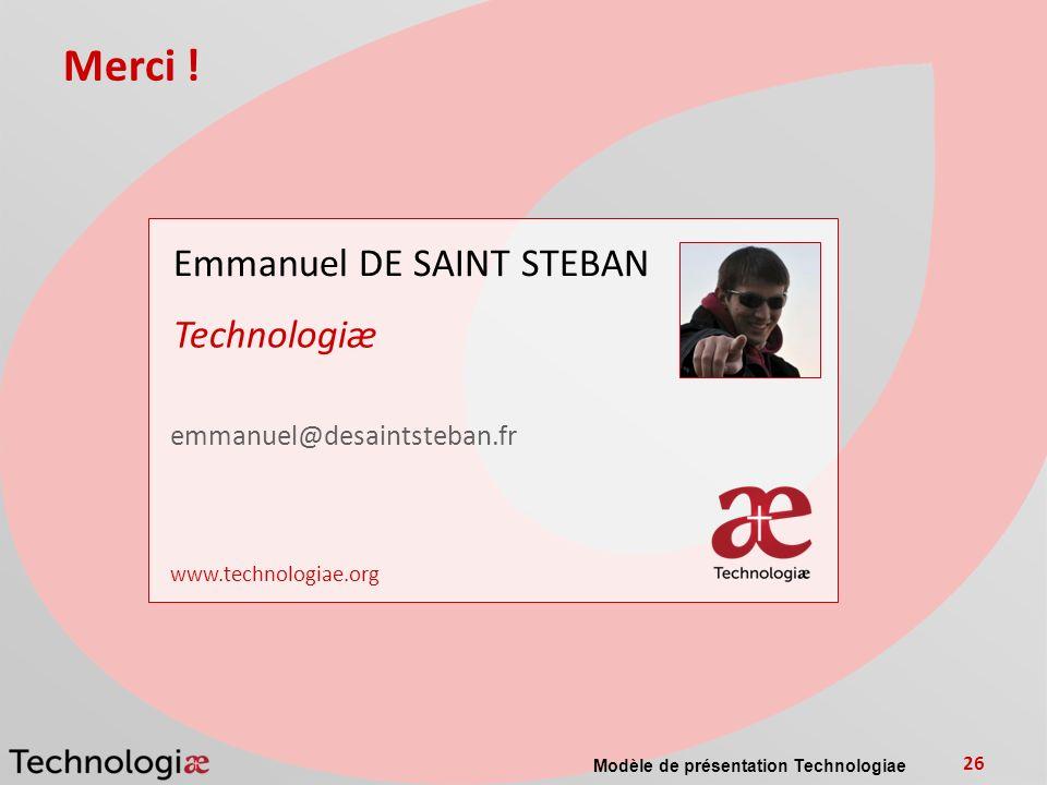Modèle de présentation Technologiae 26 Merci ! Emmanuel DE SAINT STEBAN Technologiæ emmanuel@desaintsteban.fr www.technologiae.org photo