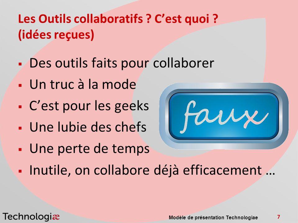 Modèle de présentation Technologiae 7 Les Outils collaboratifs ? Cest quoi ? (idées reçues) Des outils faits pour collaborer Un truc à la mode Cest po