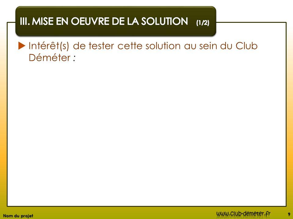 Intérêt(s) de tester cette solution au sein du Club Déméter : 9 Nom du projet