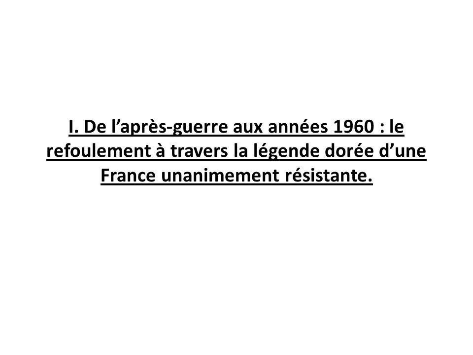 I. De laprès-guerre aux années 1960 : le refoulement à travers la légende dorée dune France unanimement résistante.