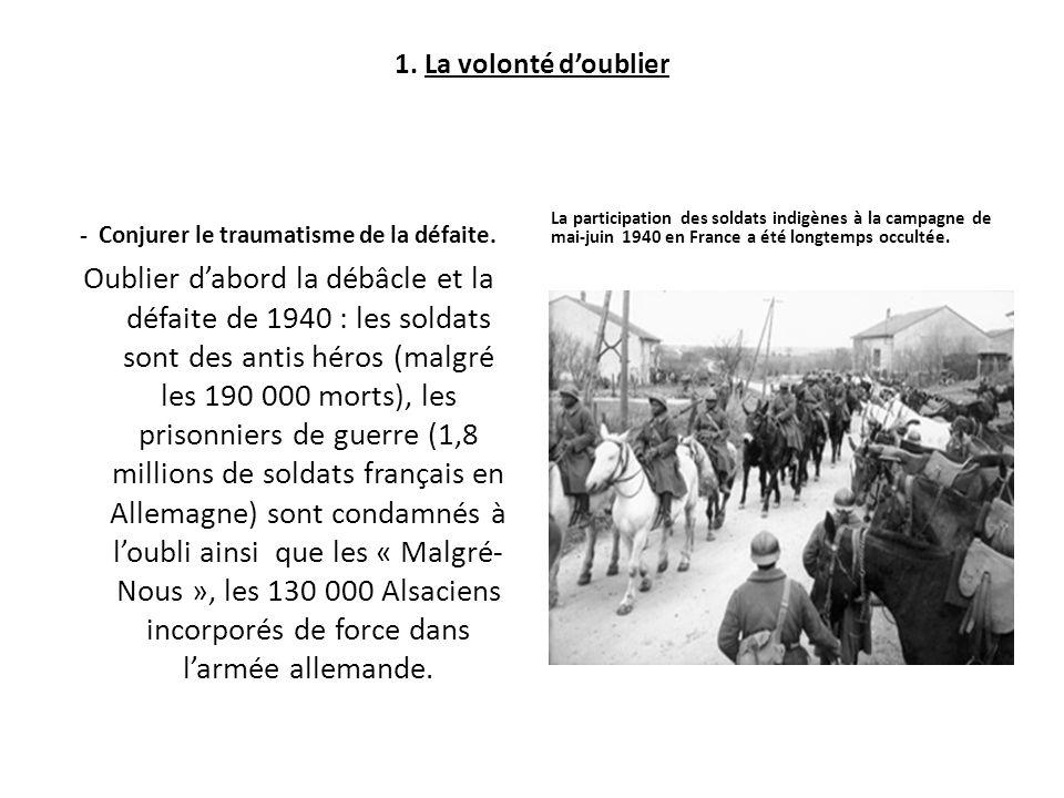 1. La volonté doublier - Conjurer le traumatisme de la défaite. La participation des soldats indigènes à la campagne de mai-juin 1940 en France a été