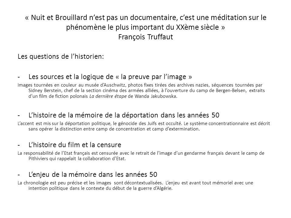 « Nuit et Brouillard nest pas un documentaire, cest une méditation sur le phénomène le plus important du XXème siècle » François Truffaut Les question