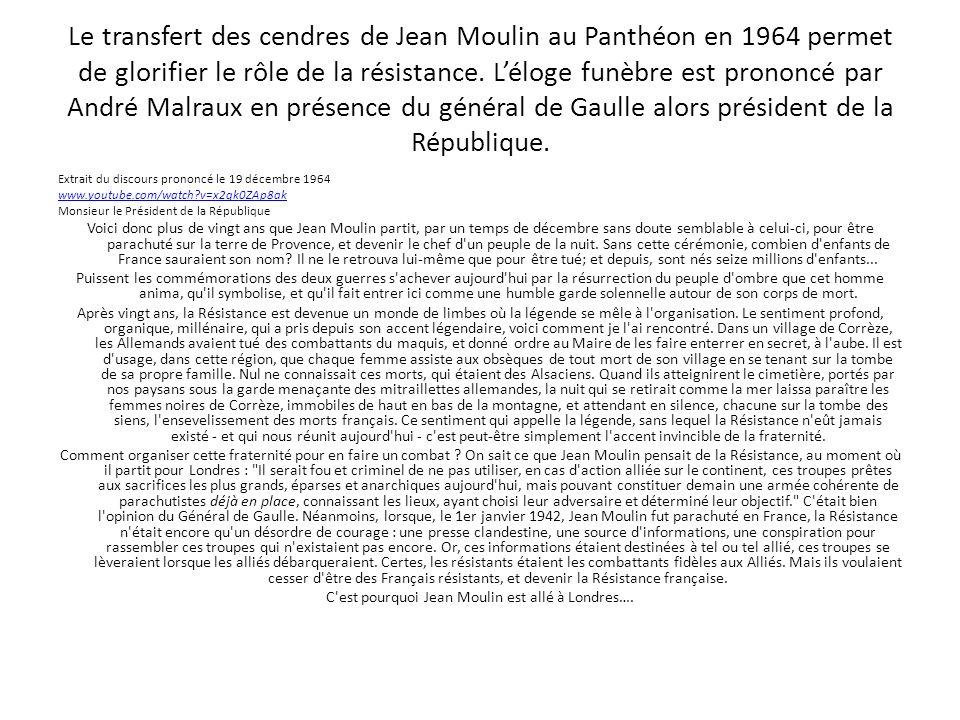 Le transfert des cendres de Jean Moulin au Panthéon en 1964 permet de glorifier le rôle de la résistance. Léloge funèbre est prononcé par André Malrau
