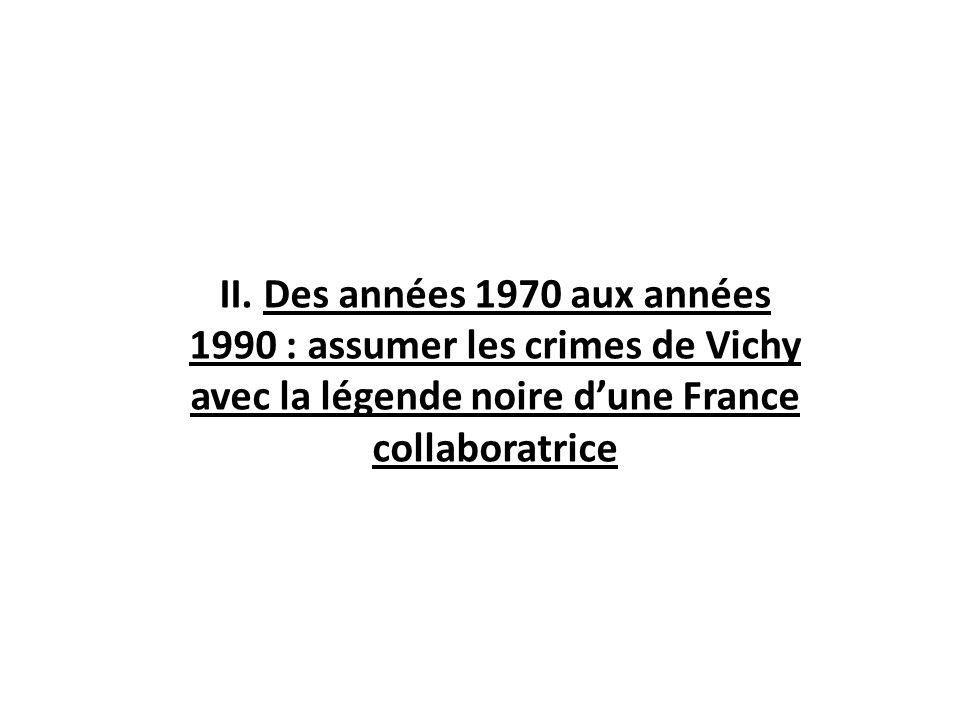 II. Des années 1970 aux années 1990 : assumer les crimes de Vichy avec la légende noire dune France collaboratrice