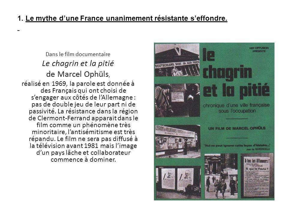 1. Le mythe dune France unanimement résistante seffondre. Dans le film documentaire Le chagrin et la pitié de Marcel Ophüls, réalisé en 1969, la parol
