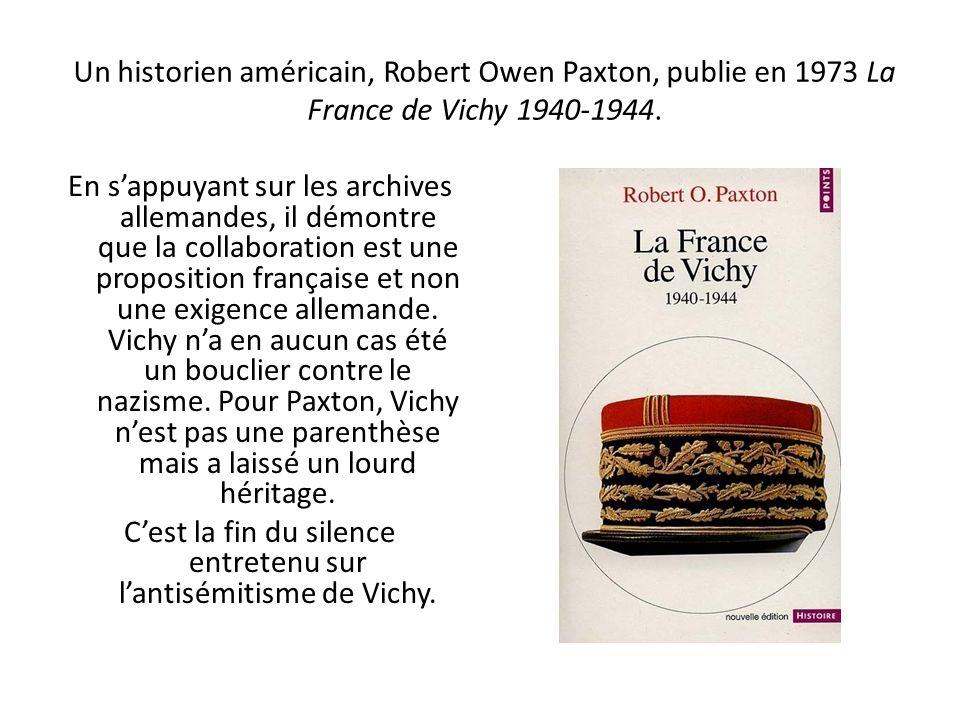 Un historien américain, Robert Owen Paxton, publie en 1973 La France de Vichy 1940-1944. En sappuyant sur les archives allemandes, il démontre que la