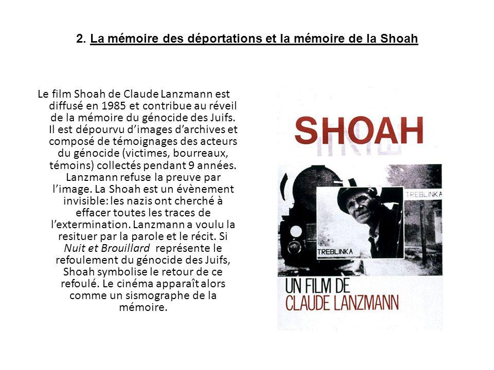 2. La mémoire des déportations et la mémoire de la Shoah Le film Shoah de Claude Lanzmann est diffusé en 1985 et contribue au réveil de la mémoire du