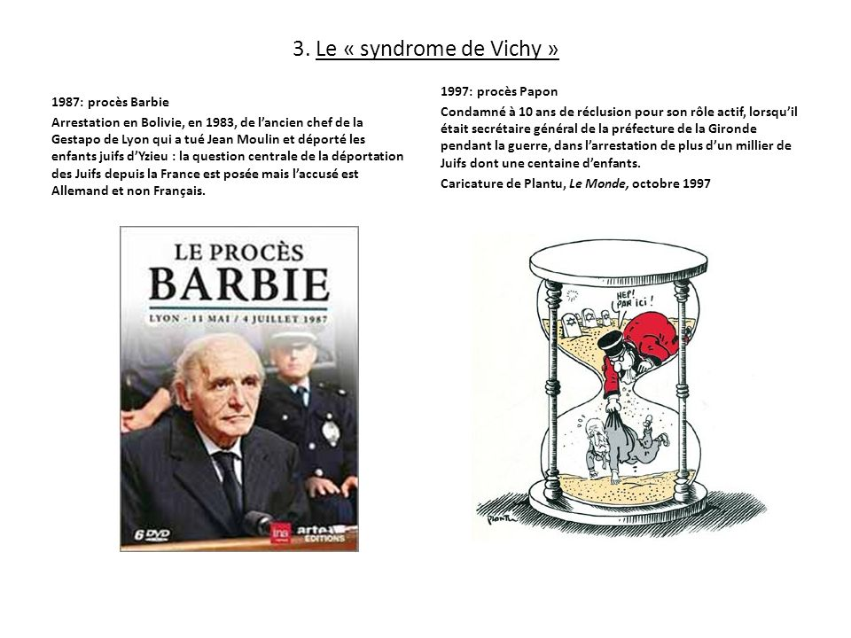 3. Le « syndrome de Vichy » 1987: procès Barbie Arrestation en Bolivie, en 1983, de lancien chef de la Gestapo de Lyon qui a tué Jean Moulin et déport