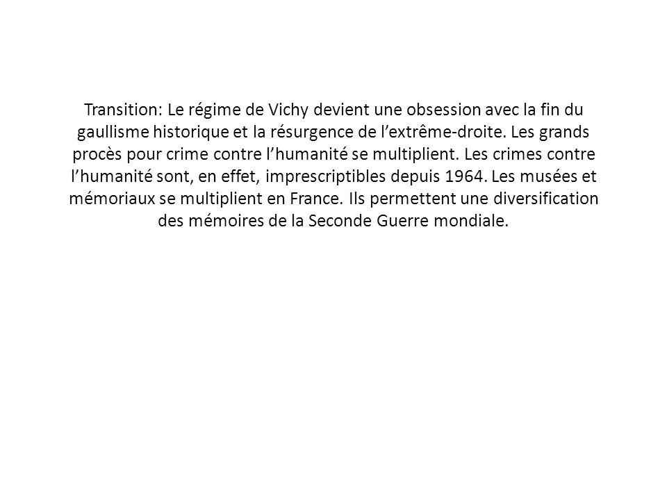 Transition: Le régime de Vichy devient une obsession avec la fin du gaullisme historique et la résurgence de lextrême-droite. Les grands procès pour c
