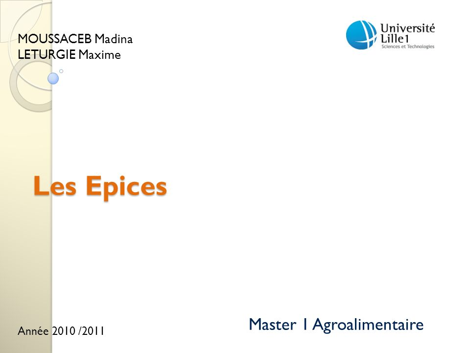 Les Epices Master 1 Agroalimentaire MOUSSACEB Madina LETURGIE Maxime Année 2010 /2011