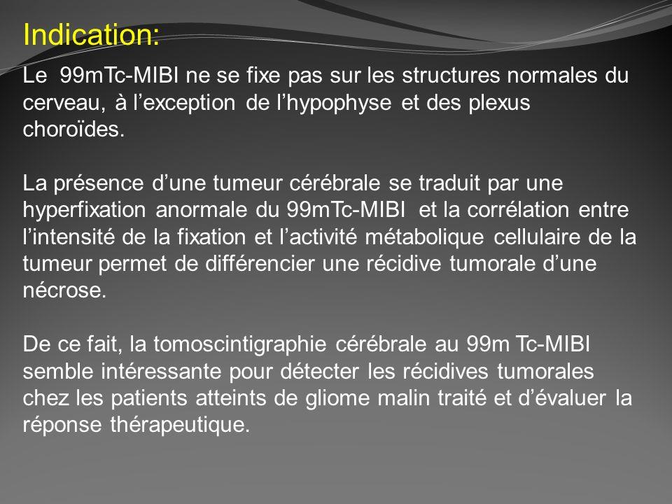 Indication: Le 99mTc-MIBI ne se fixe pas sur les structures normales du cerveau, à lexception de lhypophyse et des plexus choroïdes. La présence dune