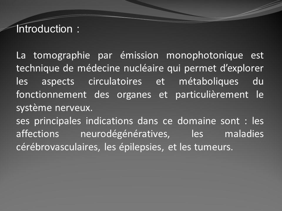 Introduction : La tomographie par émission monophotonique est technique de médecine nucléaire qui permet dexplorer les aspects circulatoires et métabo